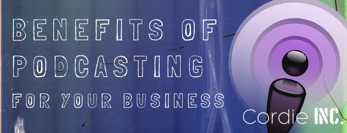 benefits of podcasting for businesses