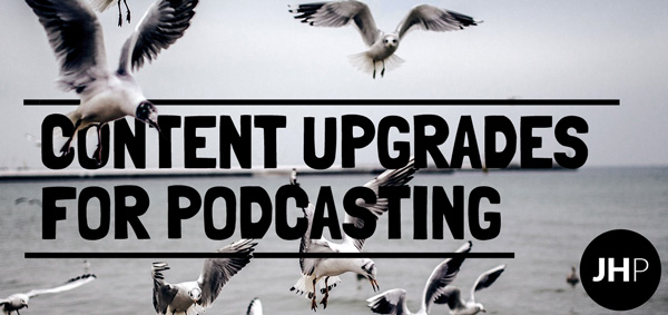 content upgrades for podcasting