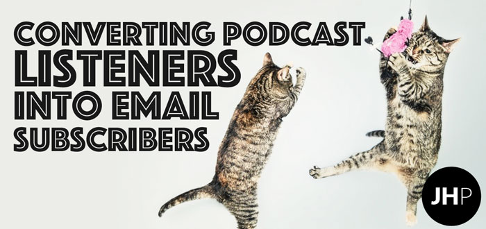 4 tips on converting podcast listeners into email subscribers