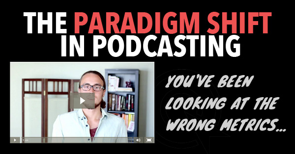 podcast training - podcast paradigm shift