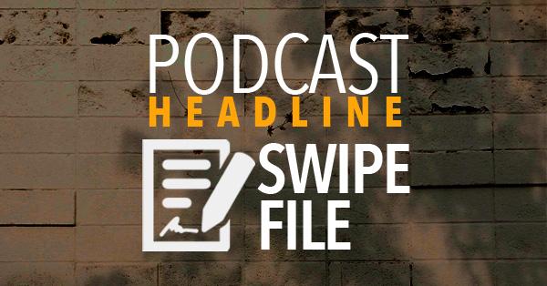 Podcast Headline Swipe File